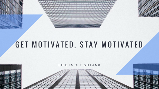 Get motivated, stay motivated